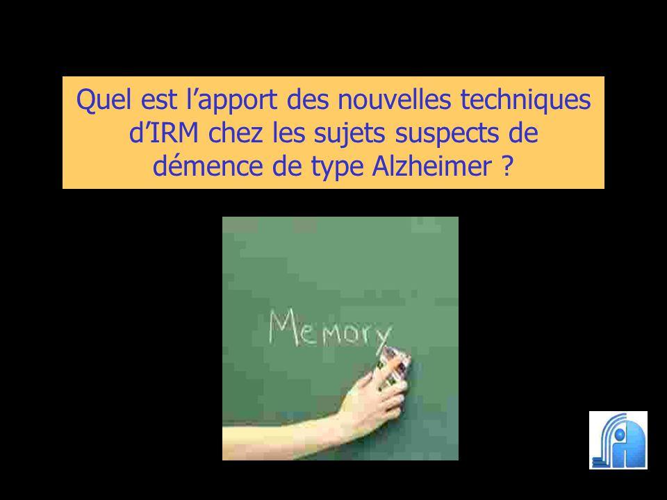 Quel est l'apport des nouvelles techniques d'IRM chez les sujets suspects de démence de type Alzheimer