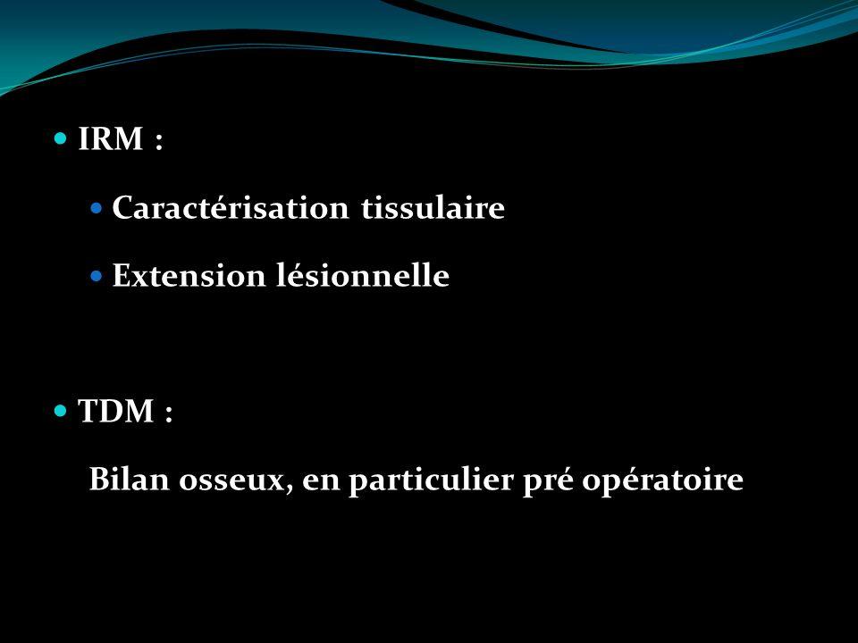 IRM : Caractérisation tissulaire. Extension lésionnelle.