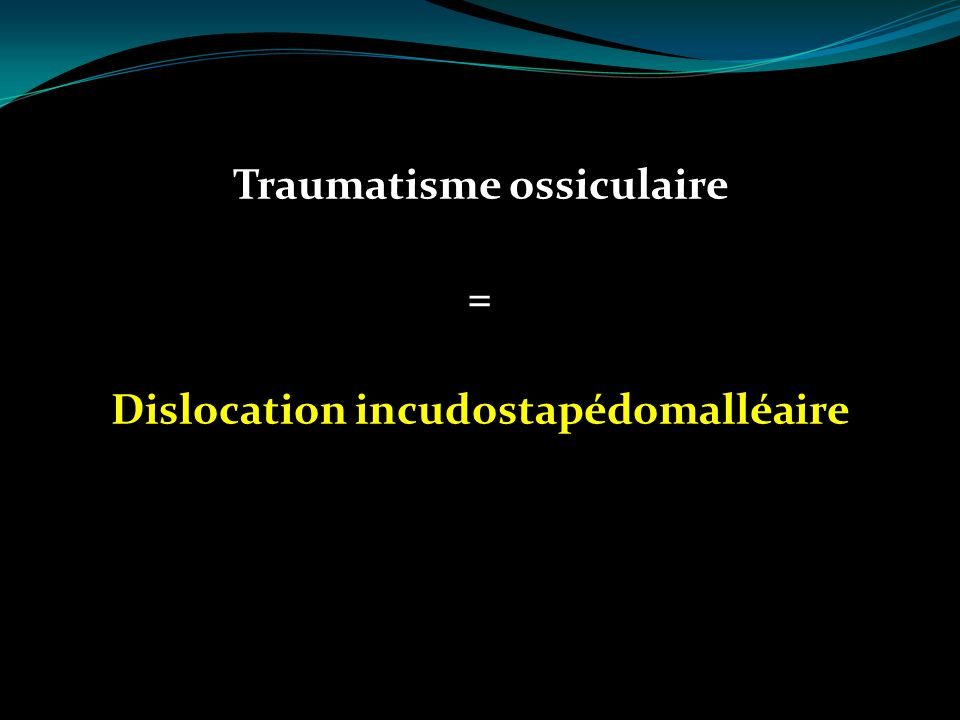 Traumatisme ossiculaire = Dislocation incudostapédomalléaire