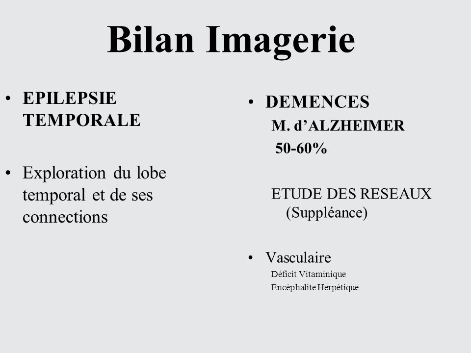 Bilan Imagerie EPILEPSIE TEMPORALE DEMENCES