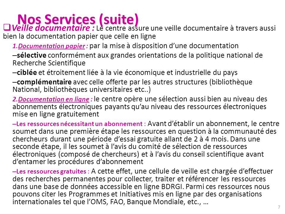 Nos Services (suite) Veille documentaire : Le centre assure une veille documentaire à travers aussi bien la documentation papier que celle en ligne.