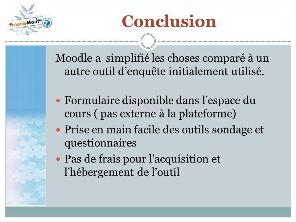 Conclusion Moodle a simplifié les choses comparé à un autre outil d'enquête initialement utilisé.