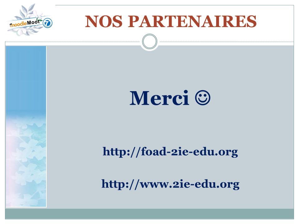 NOS PARTENAIRES Merci  http://foad-2ie-edu.org http://www.2ie-edu.org