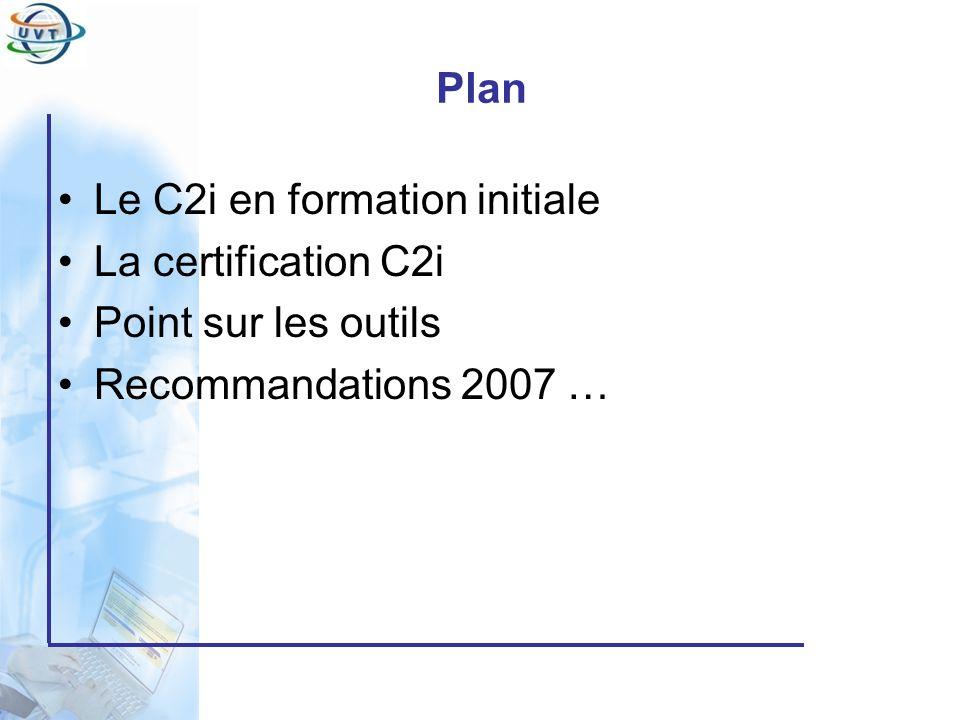 Plan Le C2i en formation initiale La certification C2i Point sur les outils Recommandations 2007 …
