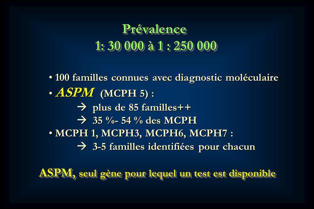Prévalence 1: 30 000 à 1 : 250 000. 100 familles connues avec diagnostic moléculaire. ASPM (MCPH 5) :