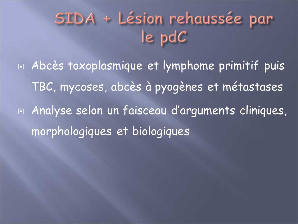 Abcès toxoplasmique et lymphome primitif puis TBC, mycoses, abcès à pyogènes et métastases