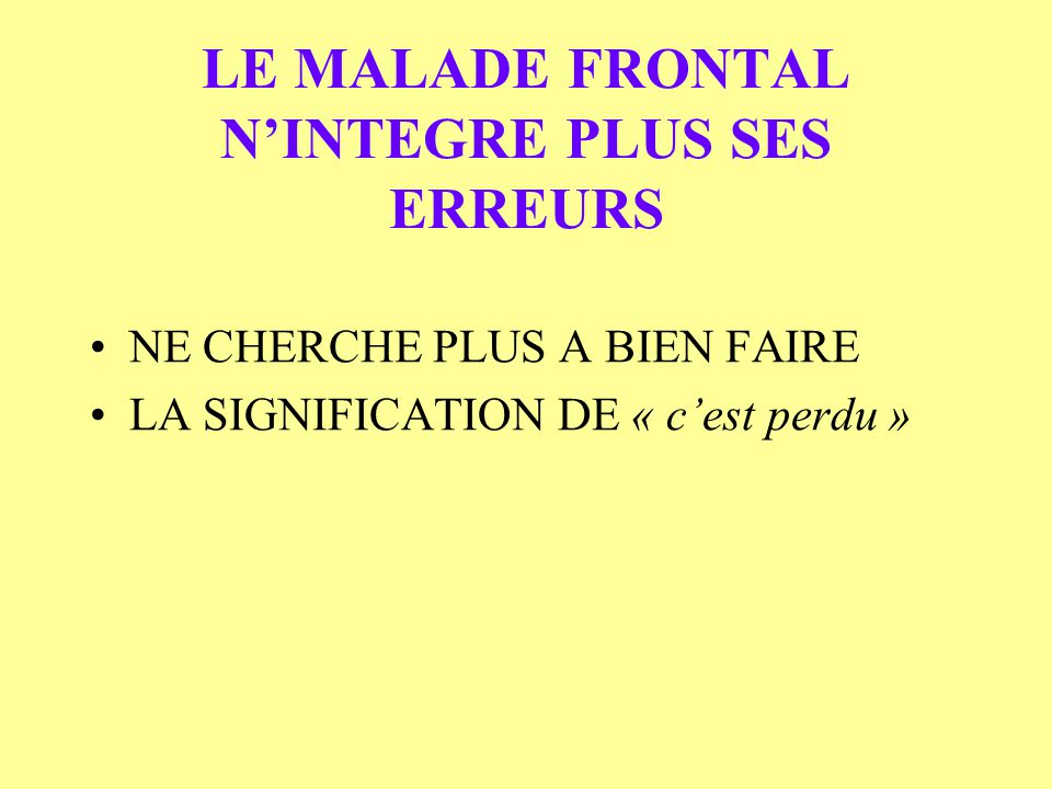 LE MALADE FRONTAL N'INTEGRE PLUS SES ERREURS