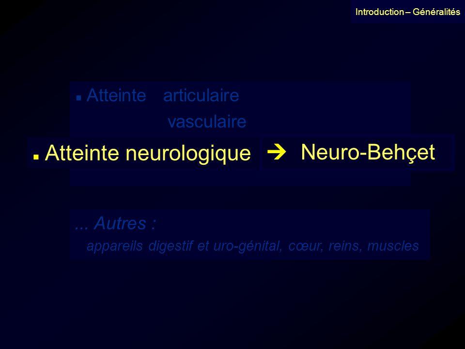  Neuro-Behçet vasculaire neurologique ... Autres : vasculaire