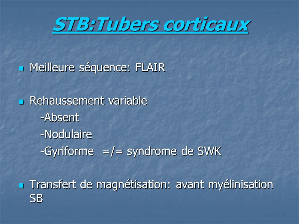 STB:Tubers corticaux Meilleure séquence: FLAIR Rehaussement variable