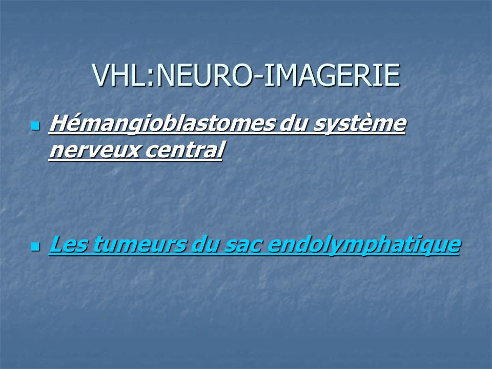 VHL:NEURO-IMAGERIE Hémangioblastomes du système nerveux central