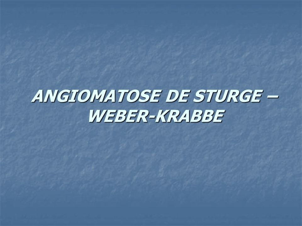 ANGIOMATOSE DE STURGE –WEBER-KRABBE