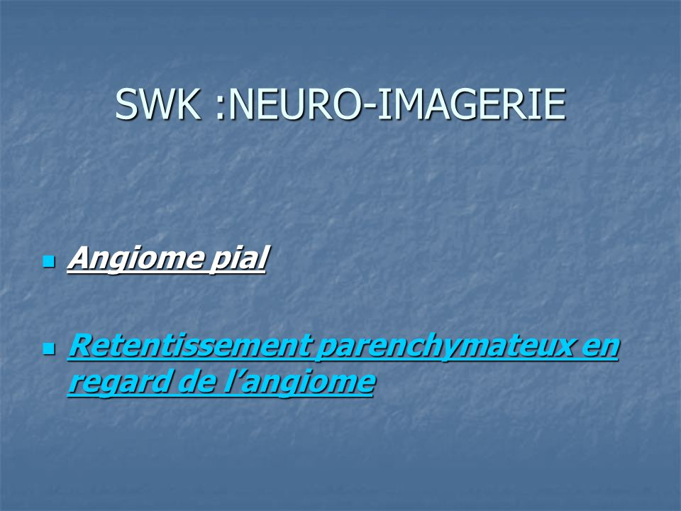 SWK :NEURO-IMAGERIE Angiome pial