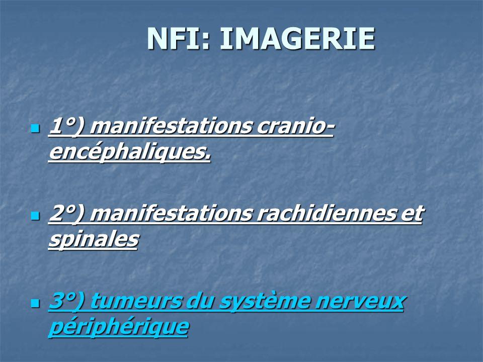 NFI: IMAGERIE 1°) manifestations cranio-encéphaliques.