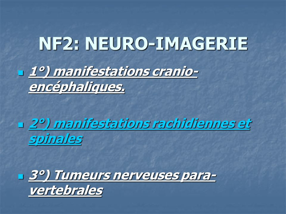 NF2: NEURO-IMAGERIE 1°) manifestations cranio-encéphaliques.
