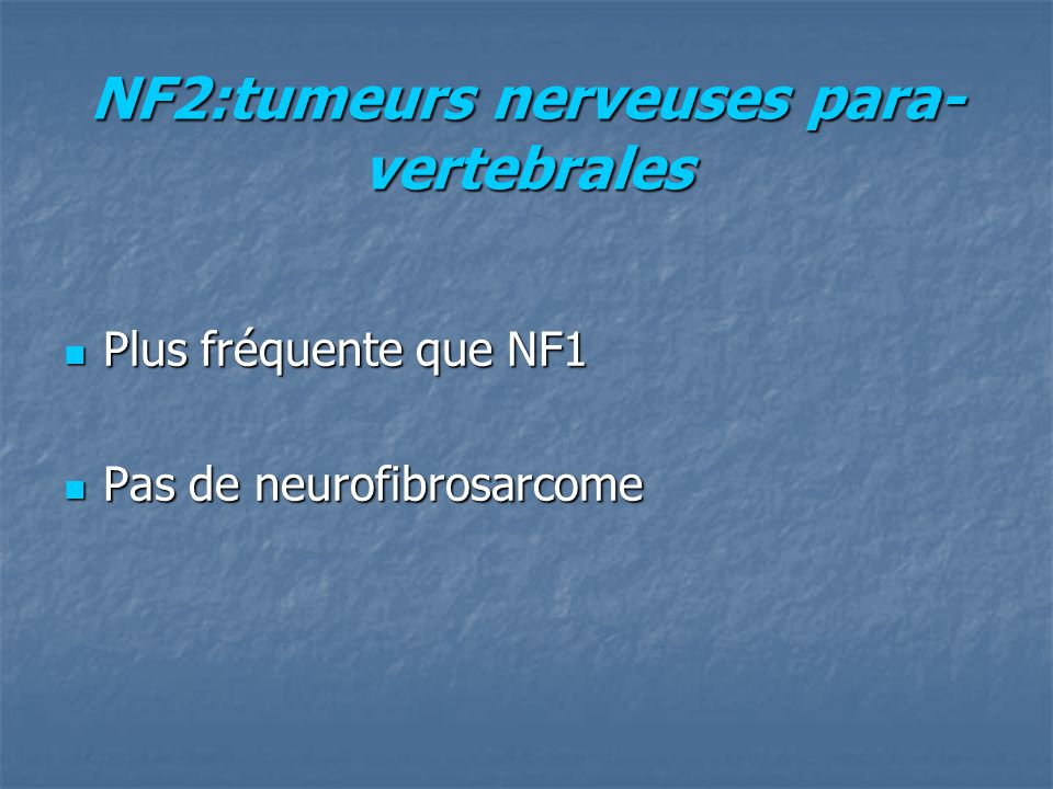 NF2:tumeurs nerveuses para-vertebrales