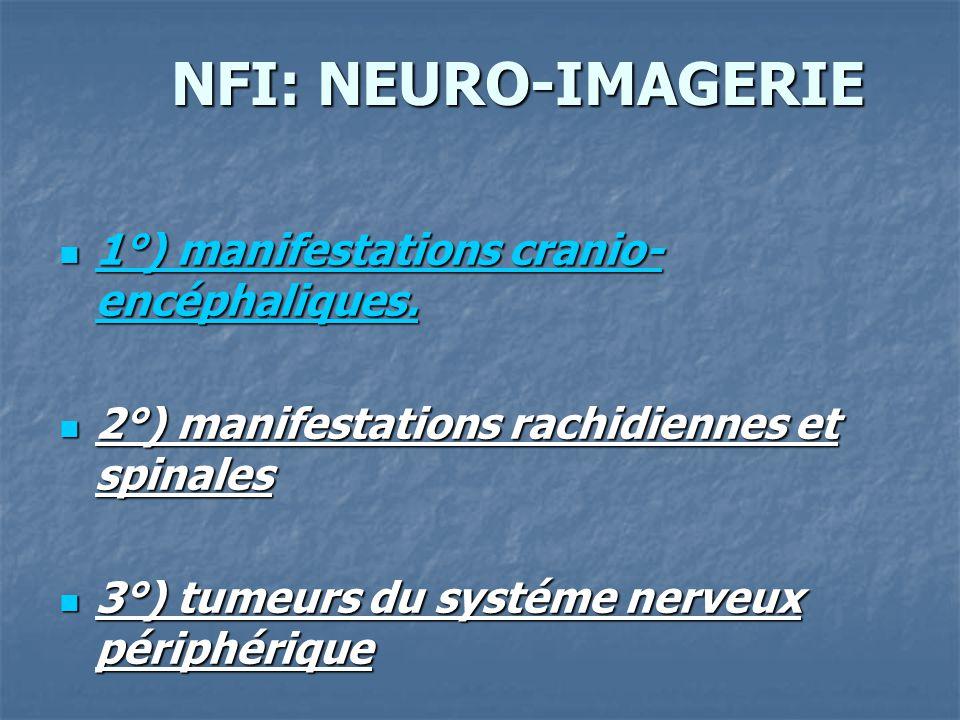 NFI: NEURO-IMAGERIE 1°) manifestations cranio-encéphaliques.