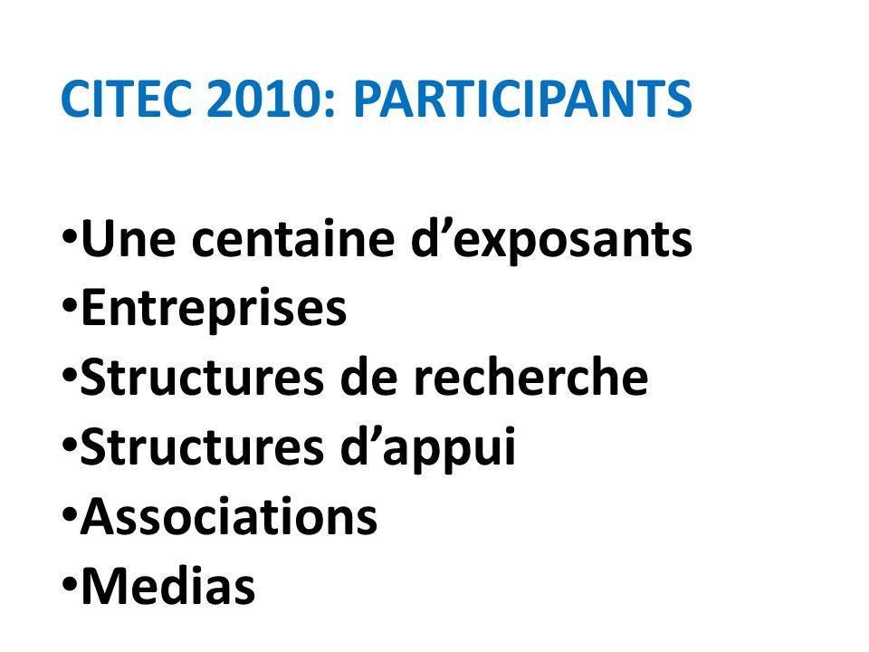 CITEC 2010: PARTICIPANTS Une centaine d'exposants. Entreprises. Structures de recherche. Structures d'appui.