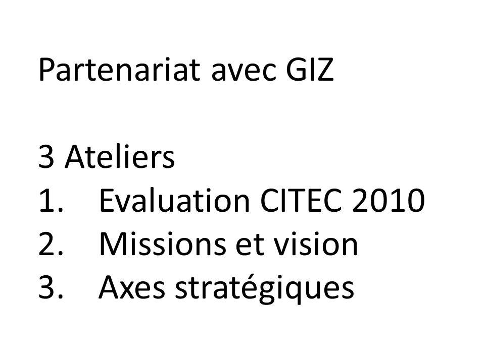 Partenariat avec GIZ 3 Ateliers Evaluation CITEC 2010 Missions et vision Axes stratégiques
