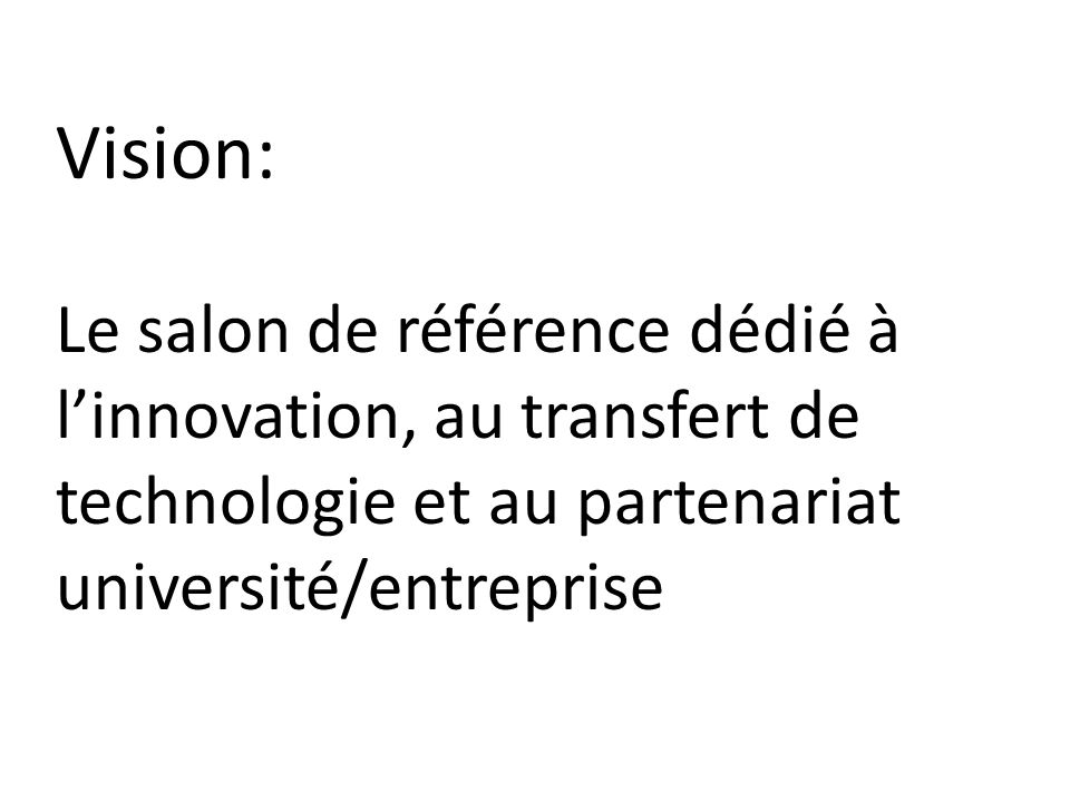 Vision: Le salon de référence dédié à l'innovation, au transfert de technologie et au partenariat université/entreprise.