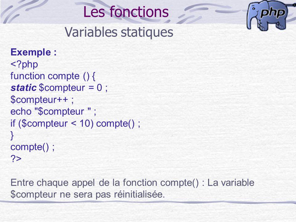 Les fonctions Variables statiques Exemple : < php