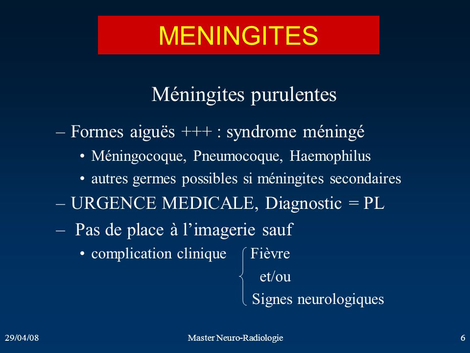 MENINGITES Méningites purulentes Formes aiguës +++ : syndrome méningé