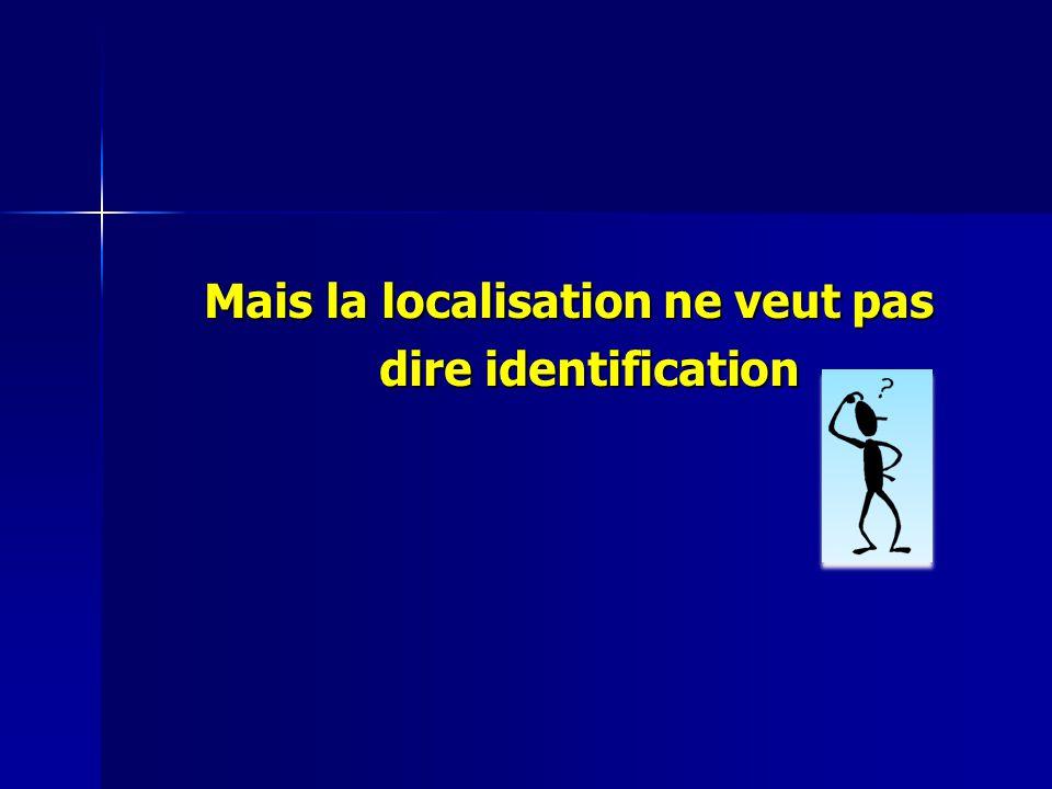 Mais la localisation ne veut pas dire identification
