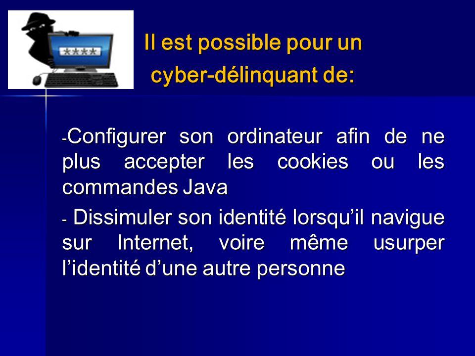 Il est possible pour un cyber-délinquant de: