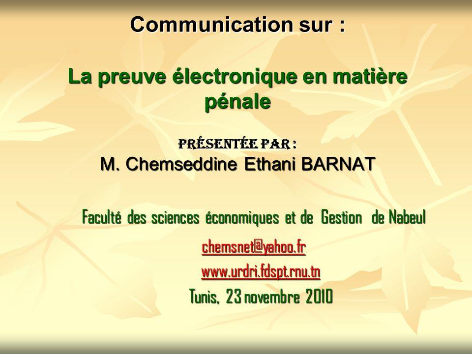 Communication sur : La preuve électronique en matière pénale Présentée par : M. Chemseddine Ethani BARNAT