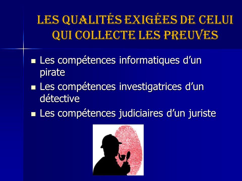 Les qualités exigées de celui qui collecte les preuves