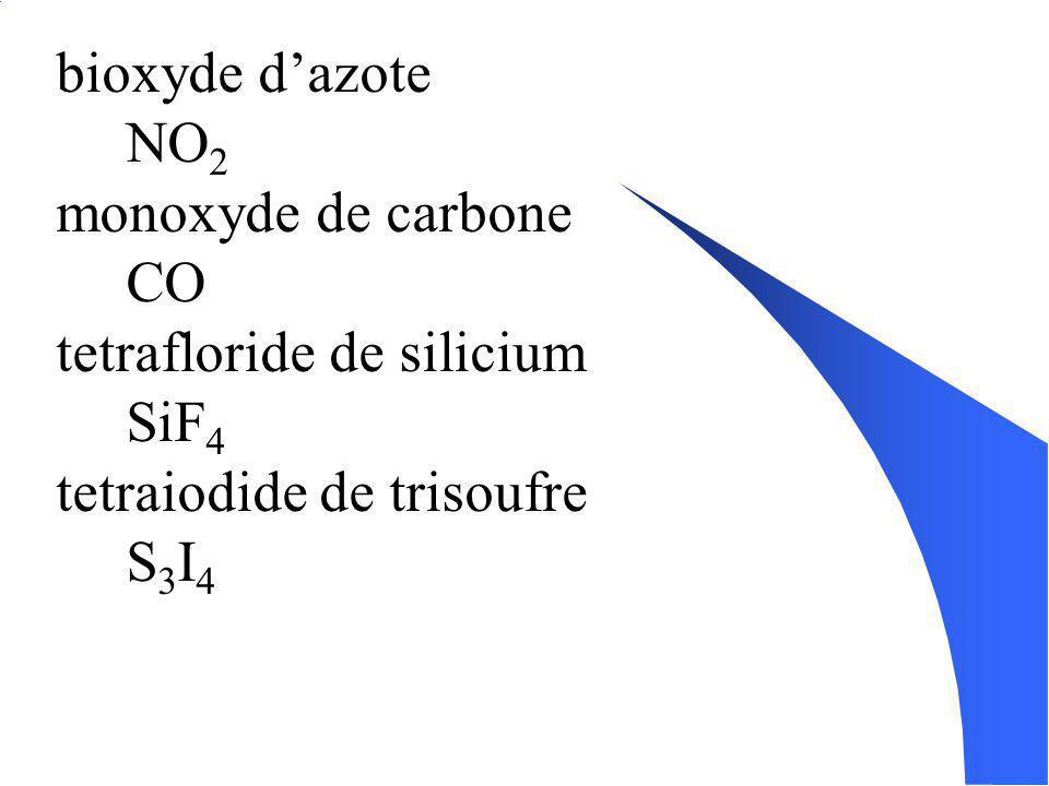 bioxyde d'azote NO2. monoxyde de carbone. CO. tetrafloride de silicium. SiF4. tetraiodide de trisoufre.
