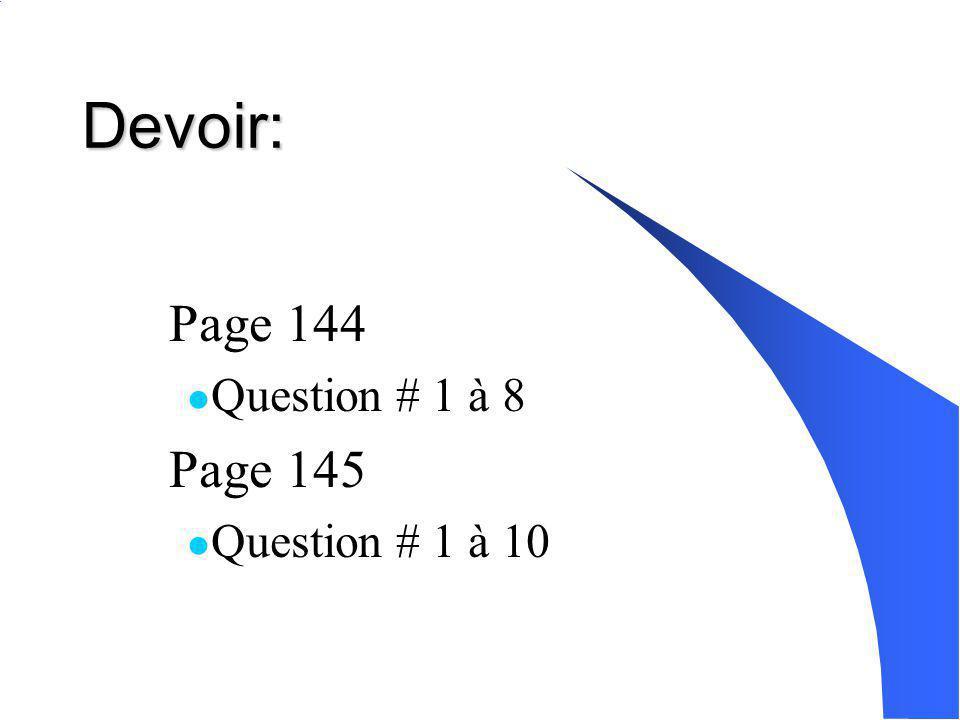 Devoir: Page 144 Question # 1 à 8 Page 145 Question # 1 à 10