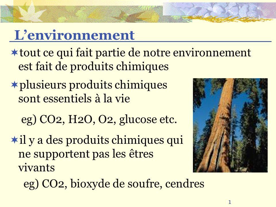 L'environnement tout ce qui fait partie de notre environnement est fait de produits chimiques. plusieurs produits chimiques sont essentiels à la vie.