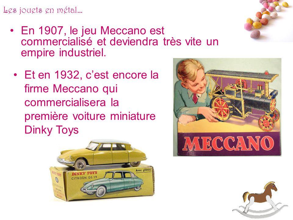 Les jouets en métal… En 1907, le jeu Meccano est commercialisé et deviendra très vite un empire industriel.