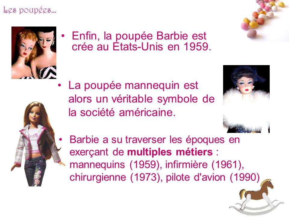 Enfin, la poupée Barbie est crée au Etats-Unis en 1959.
