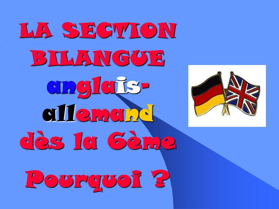 LA SECTION BILANGUE anglais-allemand dès la 6ème Pourquoi