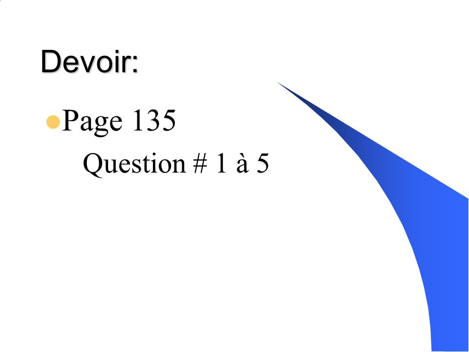 Devoir: Page 135 Question # 1 à 5