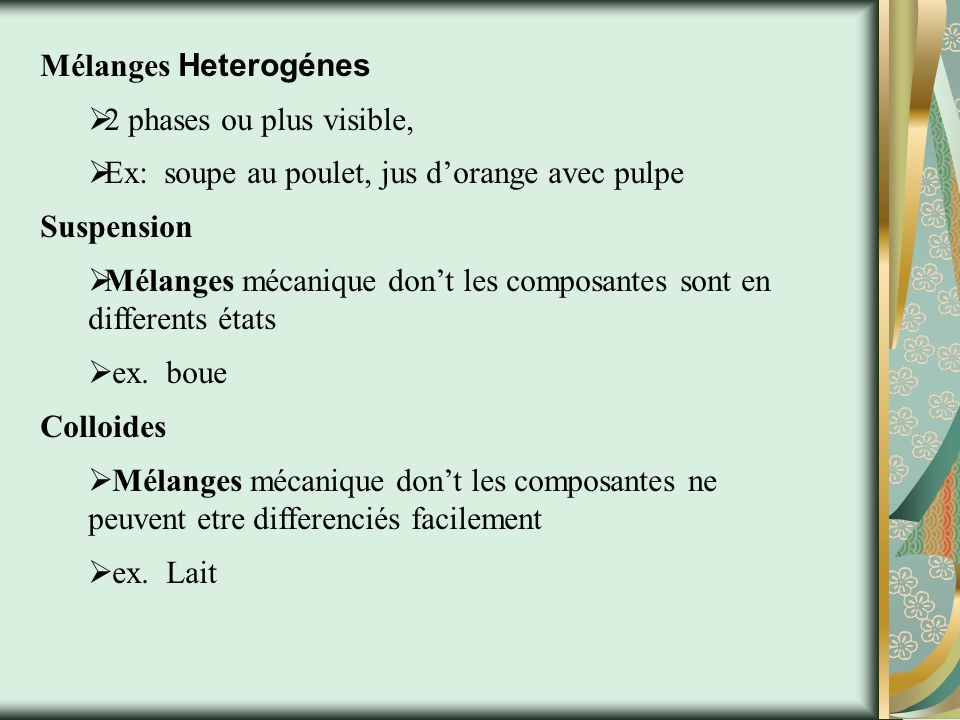 Mélanges Heterogénes 2 phases ou plus visible, Ex: soupe au poulet, jus d'orange avec pulpe. Suspension.