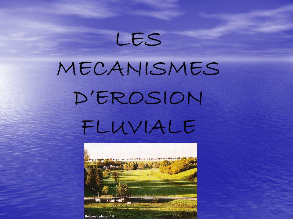 LES MECANISMES D'EROSION FLUVIALE