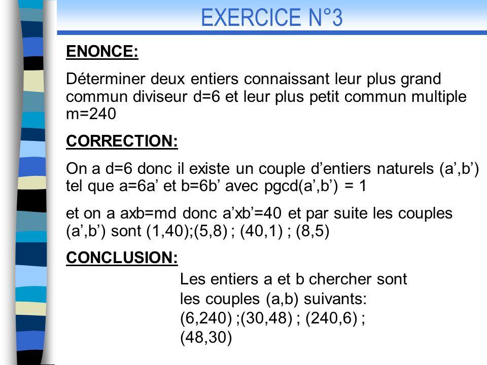 EXERCICE N°3 ENONCE: Déterminer deux entiers connaissant leur plus grand commun diviseur d=6 et leur plus petit commun multiple m=240.