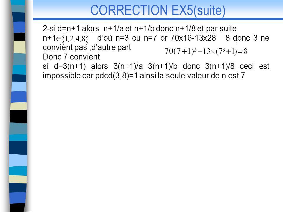 CORRECTION EX5(suite) 2-si d=n+1 alors n+1/a et n+1/b donc n+1/8 et par suite.