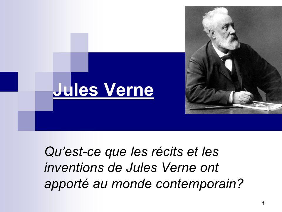Jules Verne Qu'est-ce que les récits et les inventions de Jules Verne ont apporté au monde contemporain