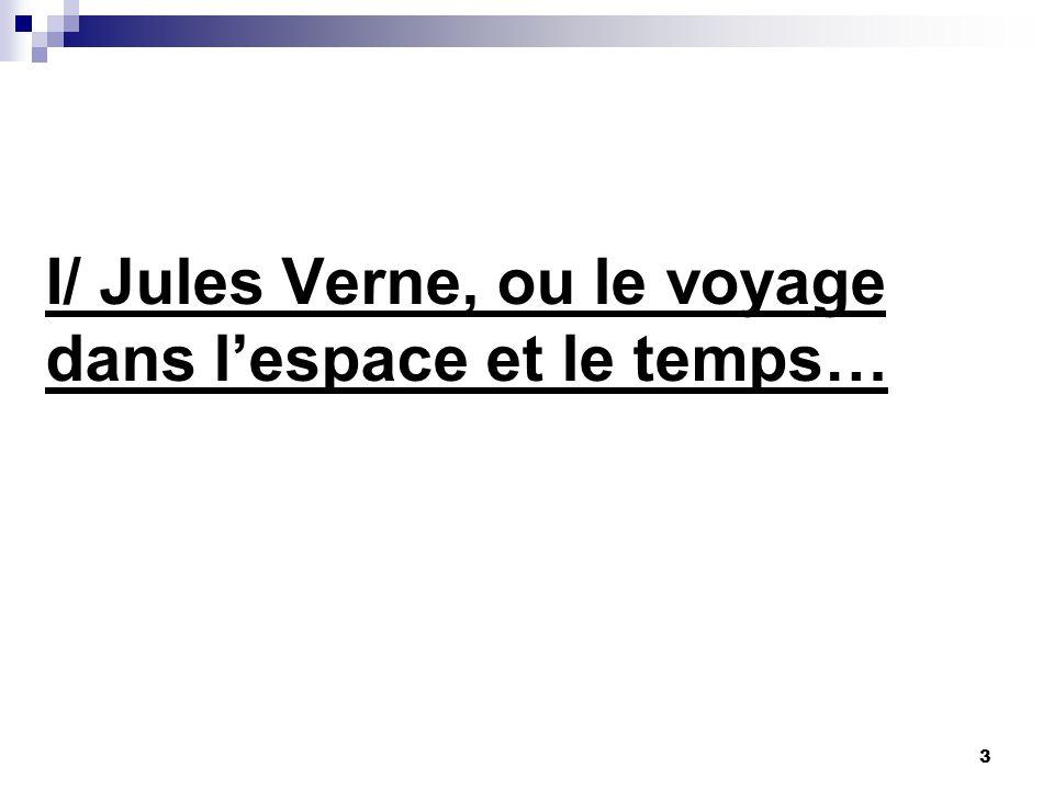 I/ Jules Verne, ou le voyage dans l'espace et le temps…