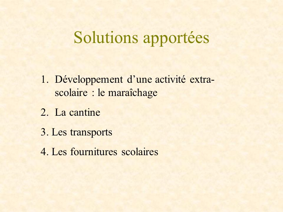 Solutions apportées Développement d'une activité extra-scolaire : le maraîchage. La cantine. 3. Les transports.