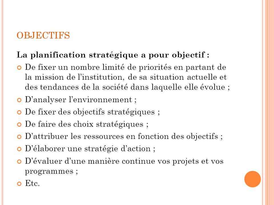 objectifs La planification stratégique a pour objectif :