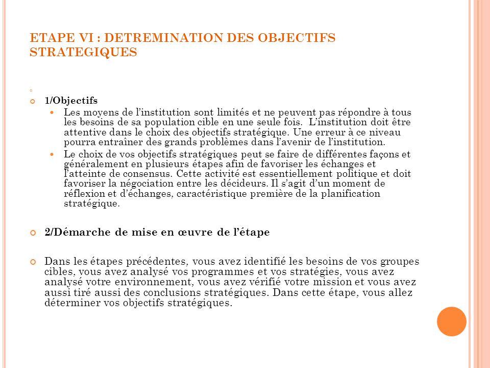 ETAPE VI : DETREMINATION DES OBJECTIFS STRATEGIQUES