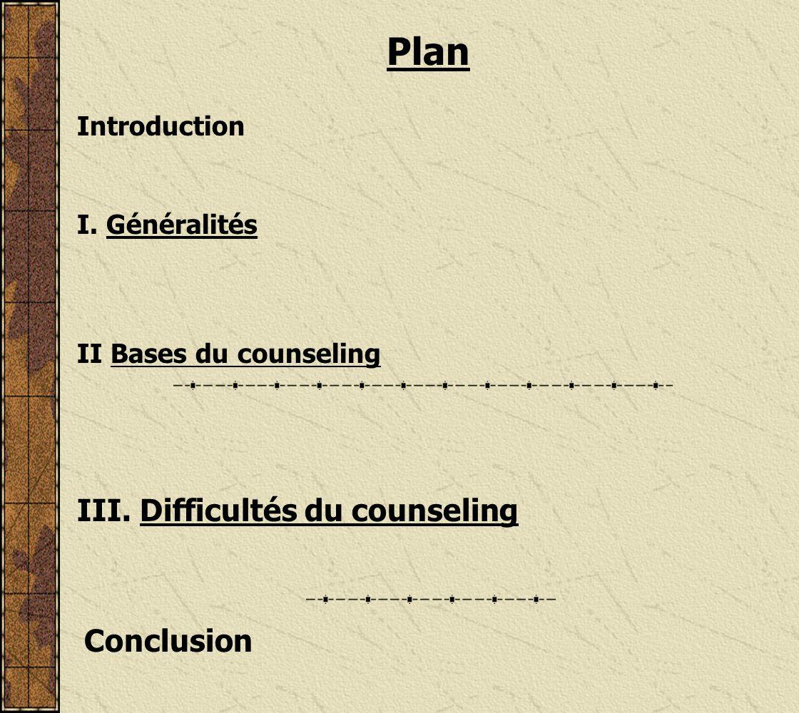 Plan III. Difficultés du counseling Introduction I. Généralités