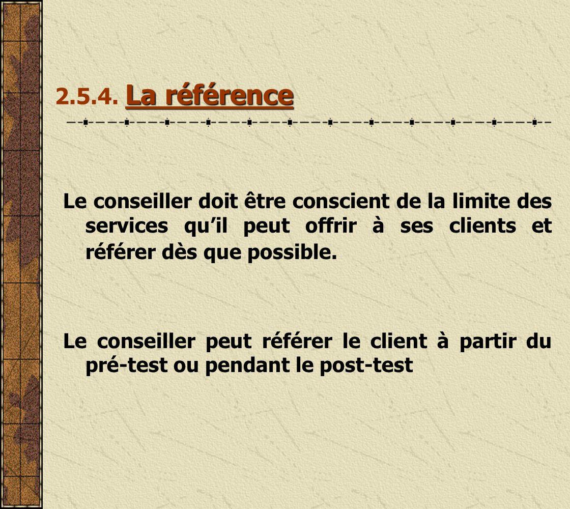 2.5.4. La référence Le conseiller doit être conscient de la limite des services qu'il peut offrir à ses clients et référer dès que possible.