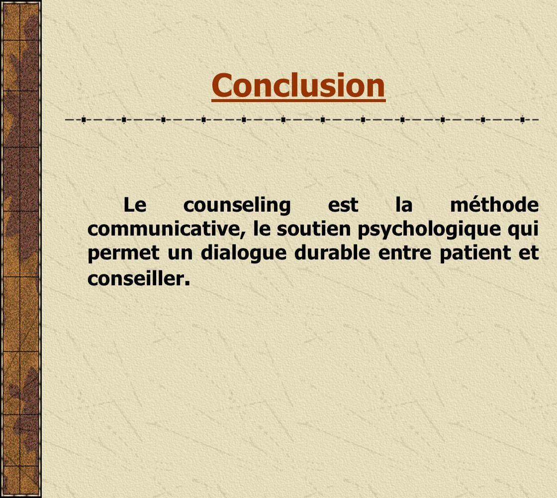 Conclusion Le counseling est la méthode communicative, le soutien psychologique qui permet un dialogue durable entre patient et conseiller.