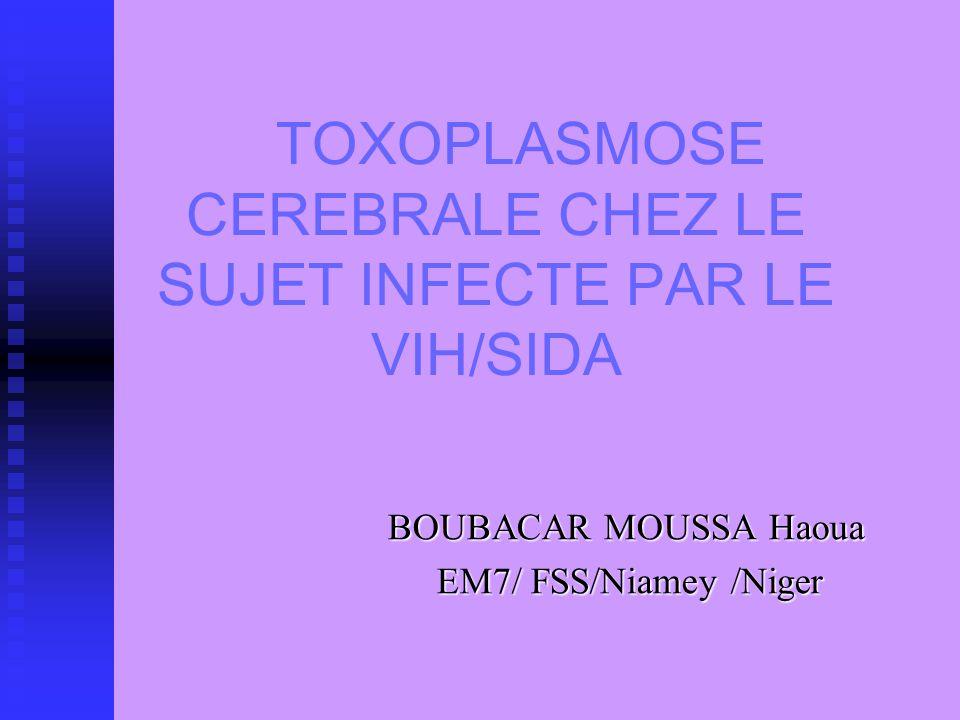 TOXOPLASMOSE CEREBRALE CHEZ LE SUJET INFECTE PAR LE VIH/SIDA