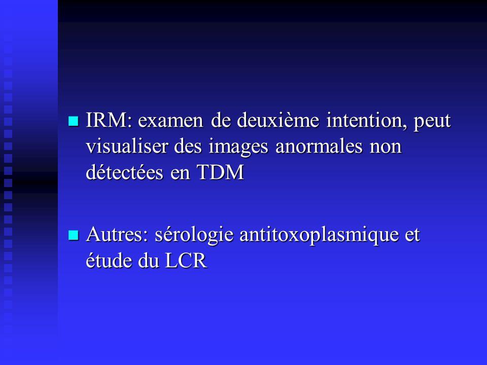IRM: examen de deuxième intention, peut visualiser des images anormales non détectées en TDM